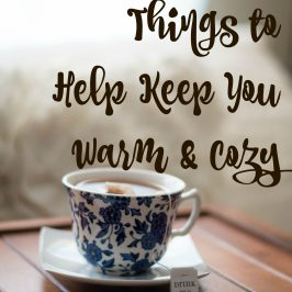 5 Favorite Things to Help Keep You Warm & Cozy