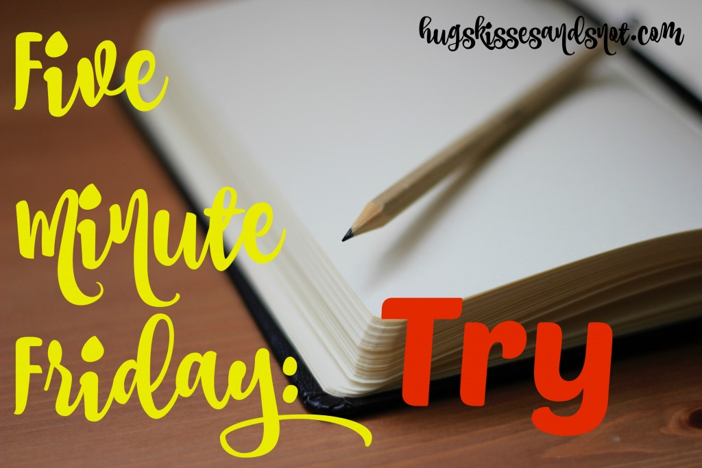 Five minute friday Try