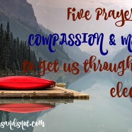 Prayers of Compassion and Mercy To Get Us Through The Election