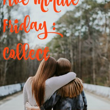 Five Minute Friday – Collect
