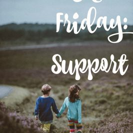Five Minute Friday: Support