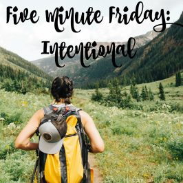 Five Minute Friday: Intentional