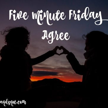 Five Minute Friday – Agree