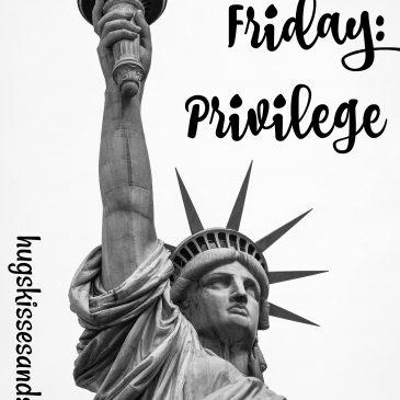 Five Minute Friday – Privilege