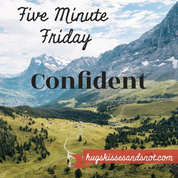 Five Minute Friday – Confident