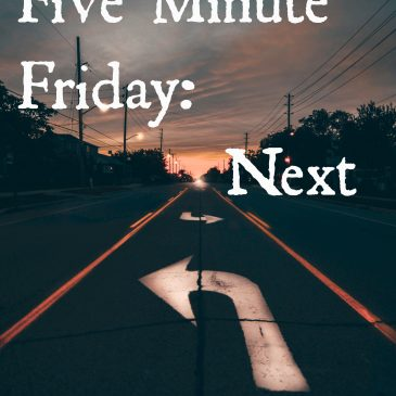 Five Minute Friday: Next