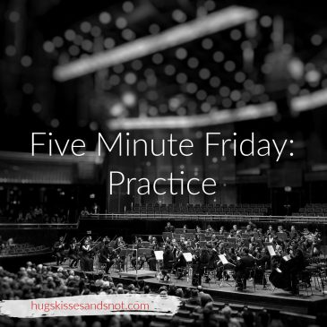 Five Minute Friday – Practice