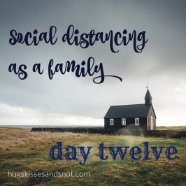 Social Distancing As A Family – Day 12