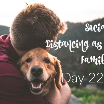 Social Distancing As A Family – Day 22