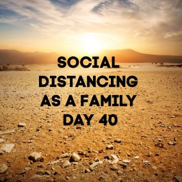 Social Distancing As A Family – Day 40