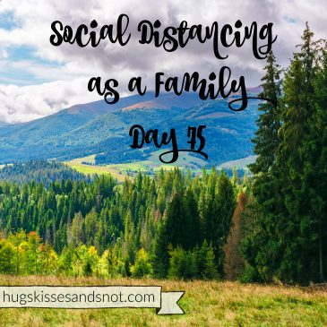 Social Distancing As A Family – Day 75
