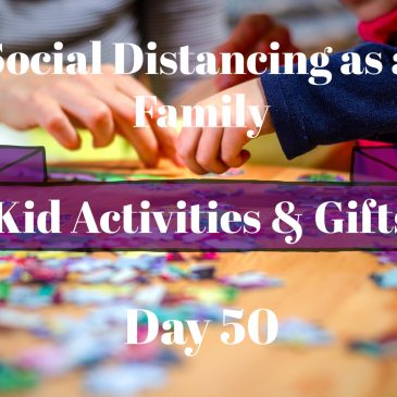 Social Distancing Day 50 – Activities for Kids