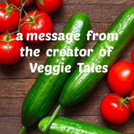 A Message From The Creator Of Veggie Tales