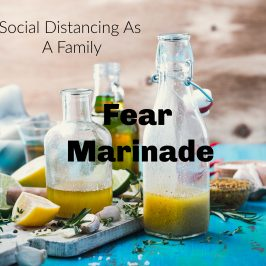 Social Distancing As A Family – Day 133 – Fear Marinade