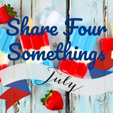 Share Four Somethings – July
